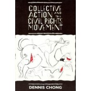 Collective Action and the Civil Rights Movement by Dennis Chong