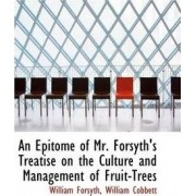 An Epitome of Mr. Forsyth's Treatise on the Culture and Management of Fruit-Trees by William Forsyth