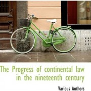 The Progress of Continental Law in the Nineteenth Century by Various Authors