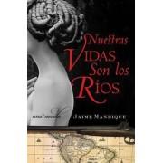 Nuestras Vidas Son los Rios by Jaime Manrique