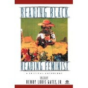 Reading Black, Reading Feminist by W E B Du Bois Professor of the Humanities and Director of the W E B Du Bois Institute for Afro American Research Henry Louis Gates Jr
