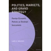 Politics, Markets and Grand Strategy by Lars S. Skalnes
