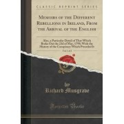 Memoirs of the Different Rebellions in Ireland, from the Arrival of the English, Vol. 1 of 2 by Richard Musgrave