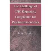 The Challenge of CMC Regulatory Compliance for Biopharmaceuticals by John Geigert