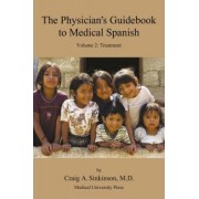 The Physician's Guidebook to Medical Spanish Volume 2 by Craig Alan Sinkinson