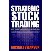 Strategic Stock Trading by Michael Swanson