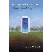 Letting Stories Breathe by Arthur W. Frank