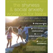 The Shyness and Social Anxiety Workbook for Teens by Jennifer Shannon