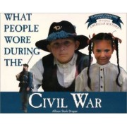 What People Wore during the Civil War by Allison Stark Draper