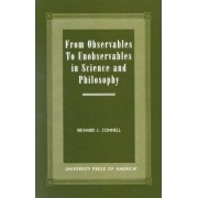 From Observables to Unobservables in Science and Philosophy by Richard J. Connell