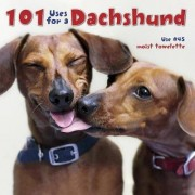 101 Uses for a Dachshund by Willow Creek Press