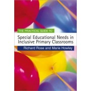 The Practical Guide to Special Educational Needs in Inclusive Primary Classrooms by Richard Rose