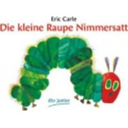 Die Kleine Raupe Nimmerstatt: the Very Hungry Caterpillar by Eric Carle