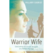 Warrior Wife: Overcoming the Unique Struggles of a Military Marriage