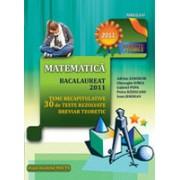 MATEMATICA. BACALAUREAT 2011. TEME RECAPITULATIVE SI 30 DE TESTE REZOLVATE. BREVIAR TEORETIC.