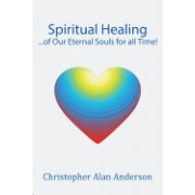 Spiritual Healing ...of Our Eternal Souls for All Time!