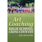 The Art of Coaching High School Cross Country by Ken Willems