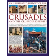 An Illustrated History of the Crusades and the Crusader Knights by Charles Phillips