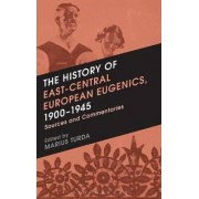 The History of East-Central European Eugenics, 1900-1945 by Marius Turda