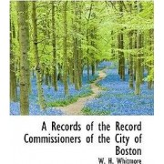 A Records of the Record Commissioners of the City of Boston by W H Whitmore