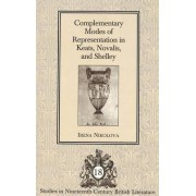 Complementary Modes of Representation in Keats, Novalis, and Shelley by Irena Nikolova