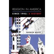 Religion in America Since 1945 by Patrick Allitt