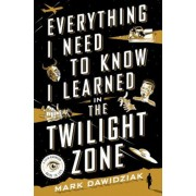 Everything I Need to Know I Learned in the Twilight Zone: A Fifth-Dimension Guide to Life, Hardcover