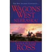 Wagons West Nebraska! by Dana Fuller Ross
