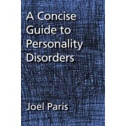 A Concise Guide to Personality Disorders by Joel Paris