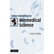 Data Handling in Biomedical Science by Peter White