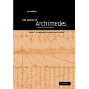 The Works of Archimedes: Volume 1, The Two Books On the Sphere and the Cylinder: v. 1 by Reviel Netz