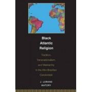 Black Atlantic Religion by J. Lorand Matory