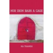 Nor Iron Bars a Cage by Ma Thanegi