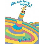 Oh, Cuan Lejos Llegaras! (Oh, the Places You'll Go!) by Dr Seuss