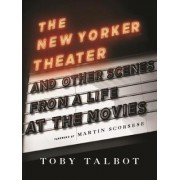 The New Yorker Theater and Other Scenes from a Life at the Movies by Toby Talbot