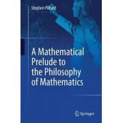 A Mathematical Prelude to the Philosophy of Mathematics by Stephen Pollard