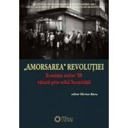 Amorsarea revolutiei. Romania anilor 80 vazuta prin ochii securitatii - Florian Banu