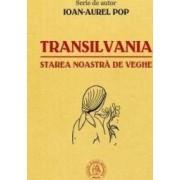 Transilvania starea noastra de veghe - Ioan-Aurel Pop