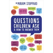 Questions Children Ask and How to Answer Them(Miriam Stoppard)
