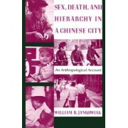 Sex, Death and Hierarchy in a Chinese City by William R. Jankowiak