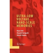Ultra-low Voltage Nanoscale Memories by Kiyoo Itoh