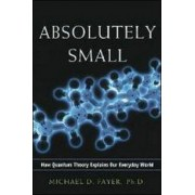 Absolutely Small: How Quantum Theory Explains Our Everyday World by Michael D. Fayer