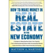 How to Make Money in Real Estate in the New Economy by Matthew A. Martinez
