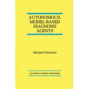 Autonomous, Model-Based Diagnosis Agents by Michael Schroeder