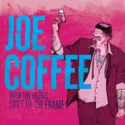 Joe Coffee - When The Fabric Dont Fit The Frame (0825888842029) (1 CD)