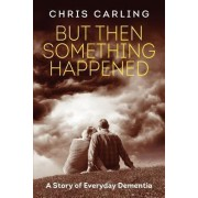 But Then Something Happened by Chris Carling