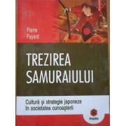 Trezirea Samuraiului Cultura Si Strategie Japoneza In Societatea Cunoasterii - P. Fayard