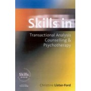 Skills in Transactional Analysis Counselling and Psychotherapy by Christine Lister-Ford