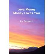 Love Money, Money Loves You by Joy Prospero