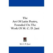 The Art of Latin Poetry, Founded on the Work of M. C. D. Jani by M C D Jani